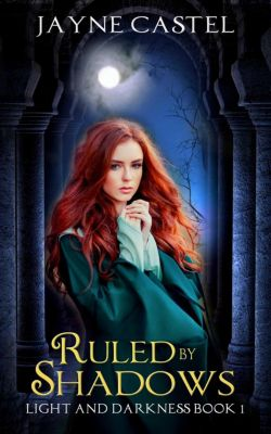 Light and Darkness: Ruled by Shadows (Light and Darkness), Jayne Castel