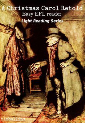 Light Reading Series: A Christmas Carol Retold (Light Reading Series), Tim Bullins