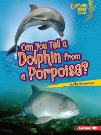 Lightning Bolt Books — Animal Look-Alikes: Can You Tell a Dolphin from a Porpoise?, Buffy Silverman