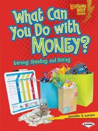 Lightning Bolt Books ™ — Exploring Economics: What Can You Do with Money?, Jennifer S. Larson