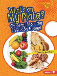 Lightning Bolt Books ™ — Healthy Eating: What's on My Plate?, Jennifer Boothroyd