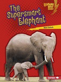 Lightning Bolt Books ™ — Supersmart Animals: The Supersmart Elephant, Mari Schuh