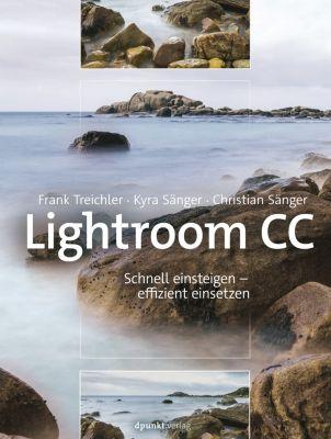 Lightroom CC – Schnell einsteigen – effizient einsetzen, Christian Sänger, Kyra Sänger, Frank Treichler