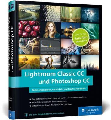 Lightroom Classic CC und Photoshop CC, Jürgen Wolf
