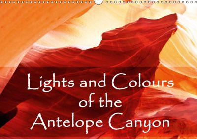 Lights and Colours of the Antelope Canyon (Wall Calendar 2019 DIN A3 Landscape), Sylvia Seibl