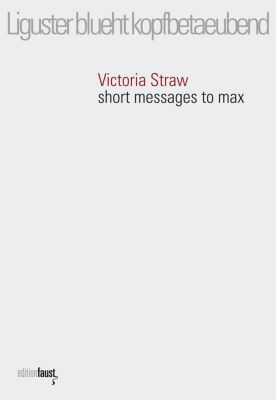 Liguster blueht kopfbetaeubend. short messages to max - Victoria Straw |