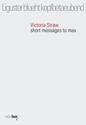 Liguster blueht kopfbetaeubend. short messages to max - Victoria Straw pdf epub
