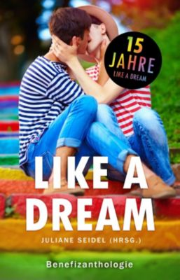 Like a Dream: Benefizanthologie, Florian Tietgen, Jannis Plastargias, Laurent Bach, Tanja Meurer, Chris P. Rolls, Juliane Seidel, Jobst Mahrenholz, Thomas Pregel, Savannah Lichtenwald, Sabrina Železný, Karo Stein, Leann Porter, Bianca Nias, Alexa Lor, Elisa Schwarz, Anna Maske