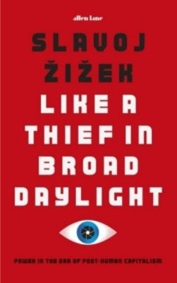 Like A Thief In Broad Daylight, Slavoj Zizek