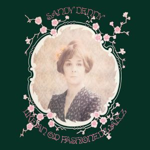 Like An Old Fashioned Waltz (Remastered), Sandy Denny