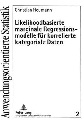 Likelihoodbasierte marginale Regressionsmodelle für korrelierte kategoriale Daten, Christian Heumann