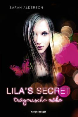 Lila's Secret: Lila's Secret, Band 1: Trügerische Nähe, Sarah Alderson