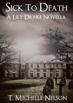 Lily Drake Series: Sick to Death (Lily Drake Series, #4), T. Michelle Nelson