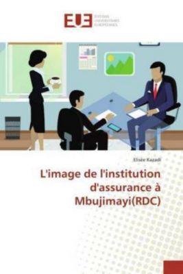 L'image de l'institution d'assurance à Mbujimayi(RDC), Elisée Kazadi