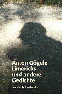 Limericks und andere Gedichte - Anton Gögele |