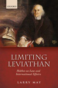 Limiting Leviathan: Hobbes on Law and International Affairs, Larry May