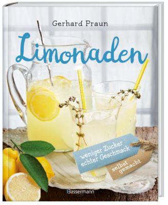 Limonaden selbst gemacht - weniger Zucker, echter Geschmack - Gerhard Praun |