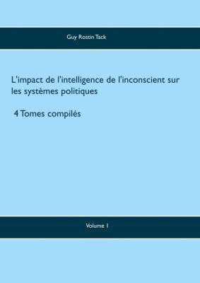 L'impact de l'intelligence de l'inconscient sur les systèmes politiques, Guy Rostin Tack