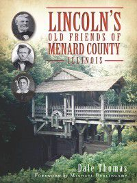 Lincoln's Old Friends of Menard County, Illinois, Dale Thomas, Michael Burlingame