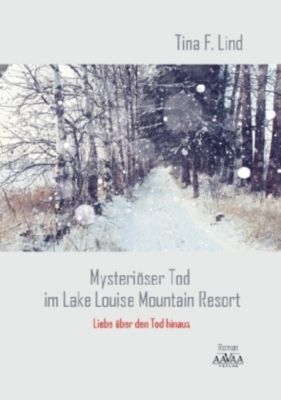 Lind, T: Mysteriöser Tod im Lake Louise Mountain Resort - Tina F. Lind |