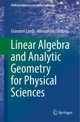 Linear Algebra and Analytic Geometry for Physical Sciences, Giovanni Landi, Alessandro Zampini