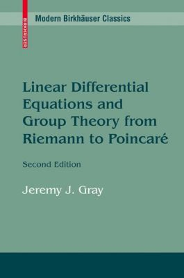 Linear Differential Equations and Group Theory from Riemann to Poincare, Jeremy Gray