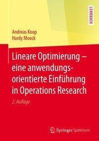 Lineare Optimierung - eine anwendungsorientierte Einführung in Operations Research, Andreas Koop, Hardy Moock