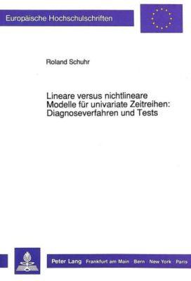 Lineare versus nichtlineare Modelle für univariate Zeitreihen:- Diagnoseverfahren und Tests, Roland Schuhr