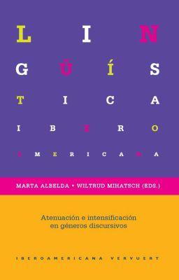 Lingüística Iberoamericana: Atenuación e intensificación en diferentes géneros discursivos