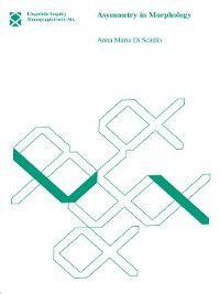 Linguistic Inquiry Monographs: Asymmetry in Morphology, Anna Maria Di Sciullo