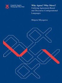 Linguistic Inquiry Monographs: Why Agree? Why Move?, Shigeru Miyagawa