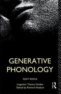 Linguistic Theory Guides: Generative Phonology, Iggy Roca
