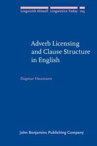 Linguistik Aktuell/Linguistics Today: Adverb Licensing and Clause Structure in English, Dagmar Haumann