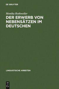 Linguistische Arbeiten: Der Erwerb von Nebensatzen im Deutschen, Monika Rothweiler