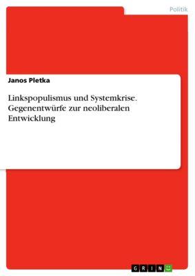 Linkspopulismus und Systemkrise. Gegenentwürfe zur neoliberalen Entwicklung, Janos Pletka