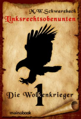 Linksrechtsobenunten - Band 1: Die Wolkenkrieger, M.W. Schwarzbach