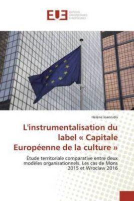 L'instrumentalisation du label  Capitale Européenne de la culture , Hélène Ioannidis