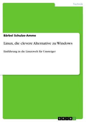 Linux, die clevere Alternative zu Windows, Bärbel Schulze-Amme