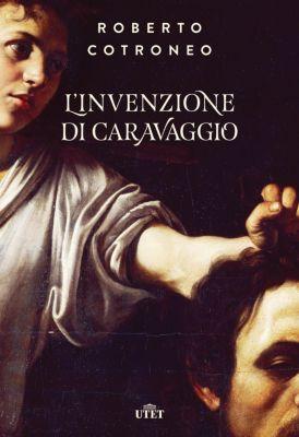 L'invenzione di Caravaggio, Roberto Cotroneo