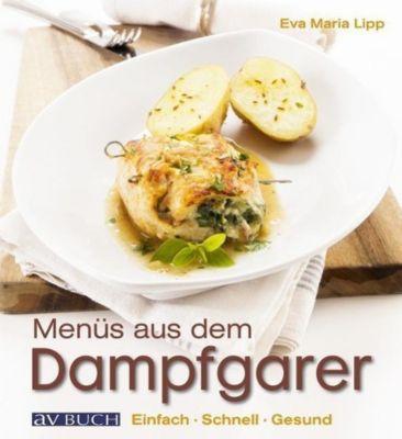 Lipp, E: Menüs aus dem Dampfgarer - Eva Maria Lipp pdf epub