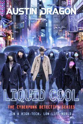 Liquid Cool: Liquid Cool (The Cyberpunk Detective Series), Austin Dragon