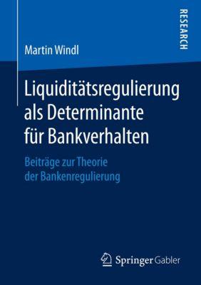 Liquiditätsregulierung als Determinante für Bankverhalten - Martin Windl |