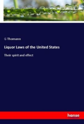 Liquor Laws of the United States, G Thomann
