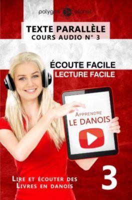 Lire et écouter des Livres en danois: Apprendre le danois - Texte parallèle | Écoute facile | Lecture facile - COURS AUDIO N° 3 (Lire et écouter des Livres en danois, #3), Polyglot Planet