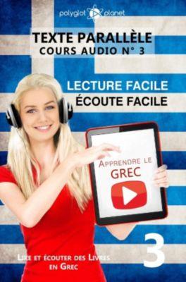 Lire et écouter des Livres en Grec: Apprendre le grec   Écoute facile   Lecture facile   Texte parallèle COURS AUDIO N° 3 (Lire et écouter des Livres en Grec, #3), Polyglot Planet