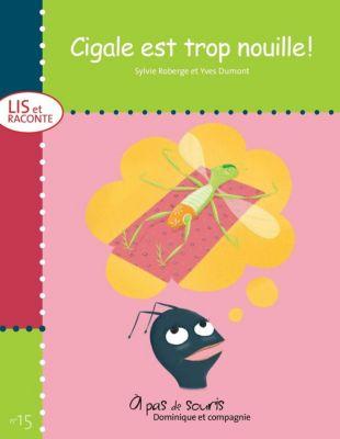 Lis et raconte: Cigale est trop nouille!, Sylvie Roberge