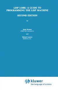 LISP Lore: A Guide to Programming the LISP Machine, Richard Lamson, H. Bromley