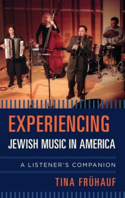 Listener's Companion: Experiencing Jewish Music in America, Tina Frühauf