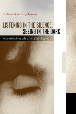 Listening in the Silence, Seeing in the Dark, Ruthann Knechel Johansen
