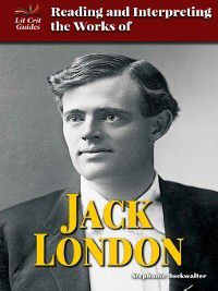 Lit Crit Guides: Reading and Interpreting the Works of Jack London, Stephanie Buckwalter
